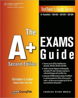 The A+ Exams Guide: Preparation Guide for the CompTIA Essentials, 220-602, 220-603, and 220-604 Exams