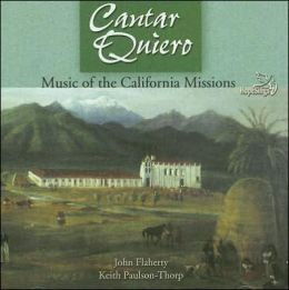 Cantar Quiero: Music of the California Missions