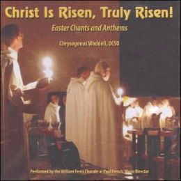 Christ Is Risen, Truly Risen: Easter Chants and Anthems