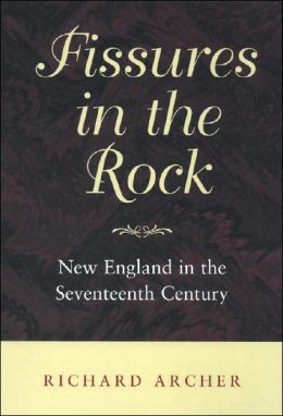 Fissures in the Rock: New England in the Seventeenth Century
