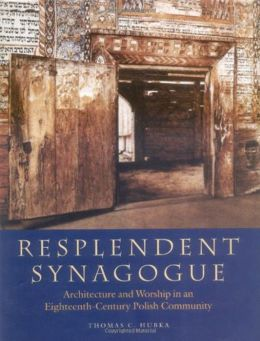 Resplendent Synagogue: Architecture and Worship in an Eighteenth-Century Polish Community