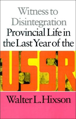 Witness to Disintegration: Provincial Life in the Last Year of the USSR