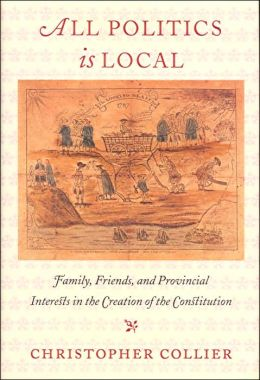 All Politics Is Local: Family, Friends, and Provincial Interests in the Creation of the Constitution