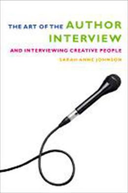 The Art of the Author Interview: And Interviewing Creative People