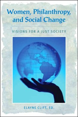 Women, Philanthropy, and Social Change: Visions for a Just Society