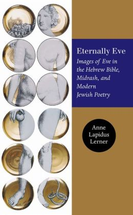 Eternally Eve: Images of Eve in the Hebrew Bible, Midrash, and Modern Jewish Poetry