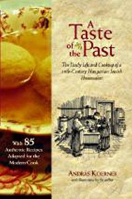 A Taste of the Past: The Daily Life and Cooking of a Nineteenth-Century Hungarian-Jewish Homemaker