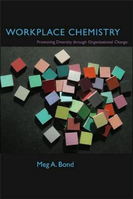 Workplace Chemistry: Promoting Diversity Through Organizational Change