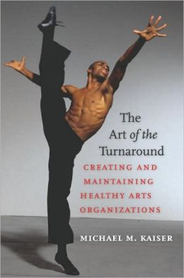 The Art of the Turnaround: Creating and Maintaining Healthy Arts Organizations