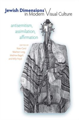 Jewish Dimensions in Modern Visual Culture: Antisemitism, Assimilation, Affirmation
