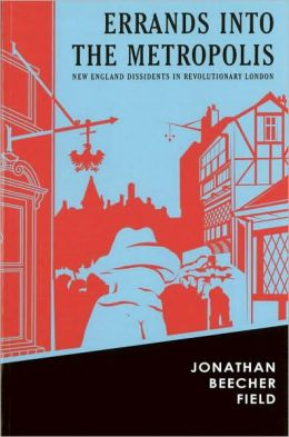 Errands into the Metropolis: New England Dissidents in Revolutionary London