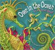 Book Cover Image. Title: Over in the Ocean:  In a Coral Reef, Author: Marianne Berkes