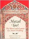 Mazal Tov!: The Ritual and Customs of a Jewish Wedding