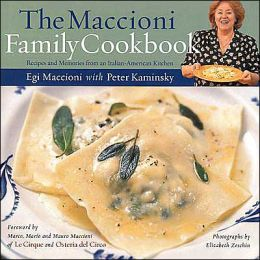 Maccioni Family Cookbook: Recipes and Memories from an Italian American Kitchen