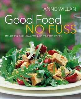 Good Food, No Fuss: 150 Recipes and Ideas for Easy to Cook Dishes