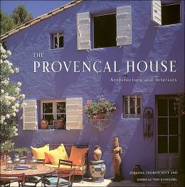 Provencal house architecture and interiors by johanna for French provence style homes
