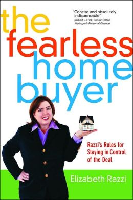 The Fearless Home Buyer: Razzi's Rules for Staying in Control of the Deal