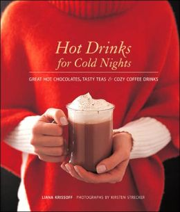 Hot Drinks for Cold Nights: Great Hot Chocolates, Tasty Teas and Cozy Coffee Drinks