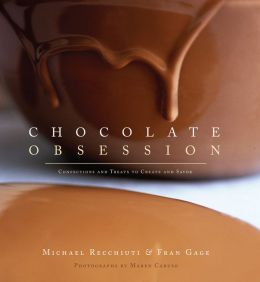 Chocolate Obsession: Confections and Treats to Create and Savor