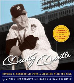 Mickey Mantle: Stories and Memorabilia from a Lifetime with the Mick