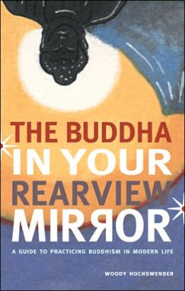 Buddha in Your Rearview Mirror: A Guide to Practicing Buddhism in Modern Life