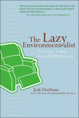 Lazy Environmentalist: Your Guide to Easy, Stylish, Green Living