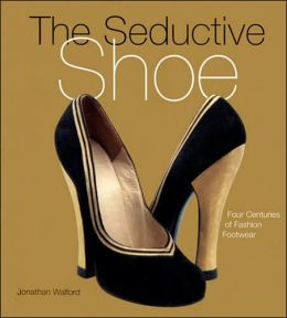 Seductive Shoes: Four Centuries of Fashion Footwear