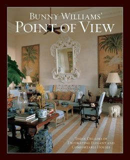 Bunny Williams' Point of View: Three Decades of Decorating Chic and Comfortable Houses