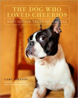 Dog Who Loved Cheerios and Other Tales of Excess