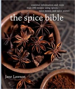 Spice Bible: Essential Information and More than 250 Recipes Using Spice, Spice Mixes, and Spice Pastes