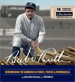Babe Ruth: Remembering the Bambino in Stories, Photos and Memorabilia