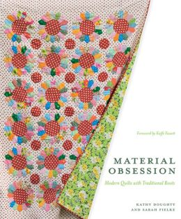 Material Obsession: Modern Quilts with Traditional Roots