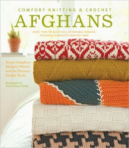 Comfort Knitting and Crochet - Afghans: More Than 50 Beautiful, Affordable Designs Featuring Berroco's Comfort Yarn