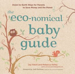 The Eco-nomical Baby Guide: Down-To-Earth Ways to Save Money and the Planet