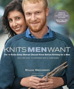 Knits Men Want: The 10 Rules Every Woman Should Know Before Knitting for a Man