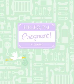 Hello, I'm Pregnant: A Journal
