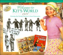 Welcome to Kit's World, 1934: Growing up During America's Great Depression (American Girls Collection Series: Kit)