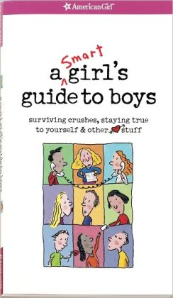 A Smart Girl's Guide to Boys: Surviving Crushes, Staying True to Yourself and Other Stuff