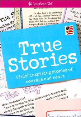 True Stories: Girls' Inspiring Stories of Courage and Heart (American Girl Library Series)