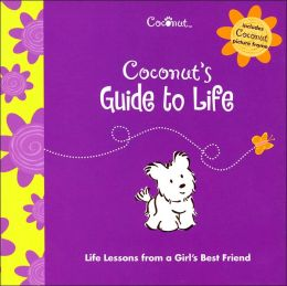 Coconut's Guide to Life: Life Lessons from a Girl's Best Friend (Coconut Series)