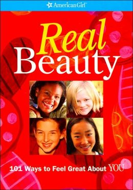 Real Beauty: 101 Ways to Feel Great about You (American Girl Library Series)