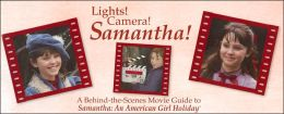 Lights! Camera! Samantha!: A Behind-the-Scenes Movie Guide to Samantha: An American Girl Holiday