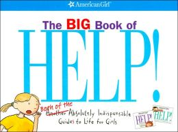 The Big Book of Help!: Both of the Absolutely Indispensable Guides to Life for Girls (American Girl Library Series)