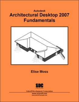 Autodesk Architectural Desktop 2007 Fundamentals