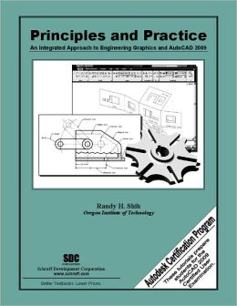 Principles and Practice: An Integrated Approach to Engineering Graphics and AutoCAD 2009