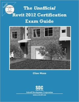 The Unofficial Revit 2012 Certification Exam Guide
