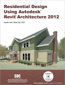 Residential Design Using Autodesk Revit Architecture 2012