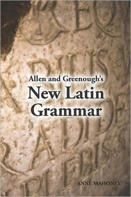 Allen and Greenough's New Latin Grammar: For Schools and Colleges: Founded on Comparative Grammar