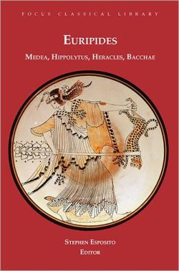 Euripides (Focus Classical Library Series: Medea, Hippolytus, Heracles, Bacchae