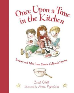 Once Upon a Time in the Kitchen: Recipes and Tales from Classic Children's Stories